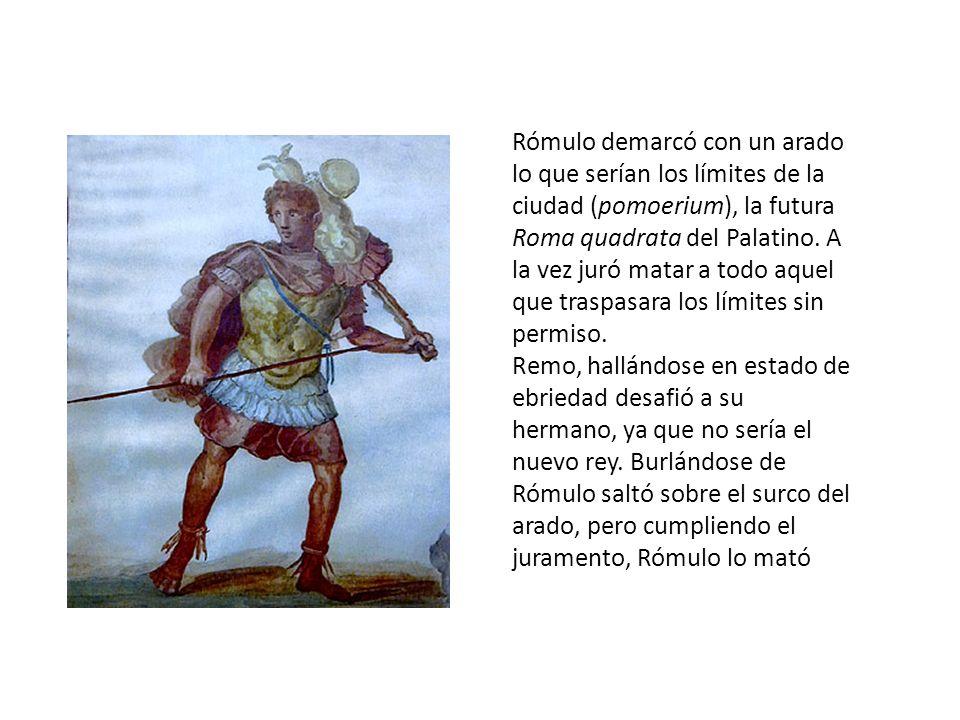 Rómulo demarcó con un arado lo que serían los límites de la ciudad (pomoerium), la futura Roma quadrata del Palatino. A la vez juró matar a todo aquel que traspasara los límites sin permiso.