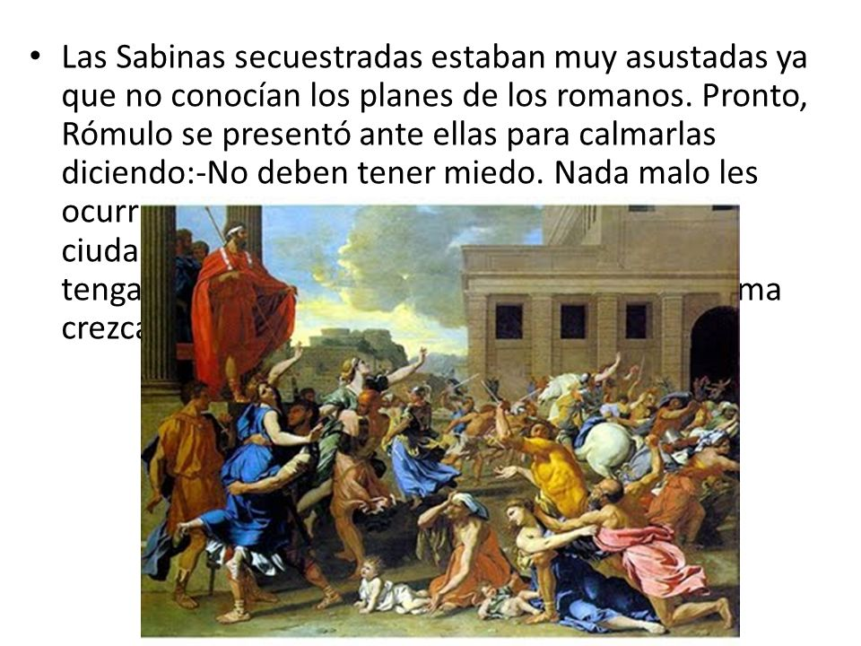 Las Sabinas secuestradas estaban muy asustadas ya que no conocían los planes de los romanos.
