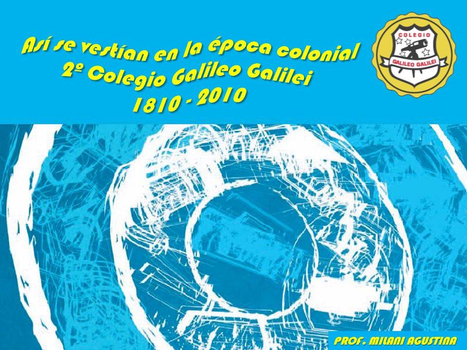 Así se vestían en la época colonial 2º Colegio Galileo Galilei 1810 - 2010