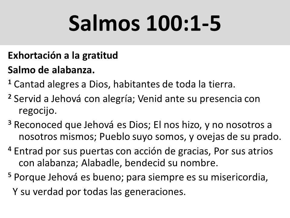 Salmos 100:1-5 Exhortación a la gratitud Salmo de alabanza.