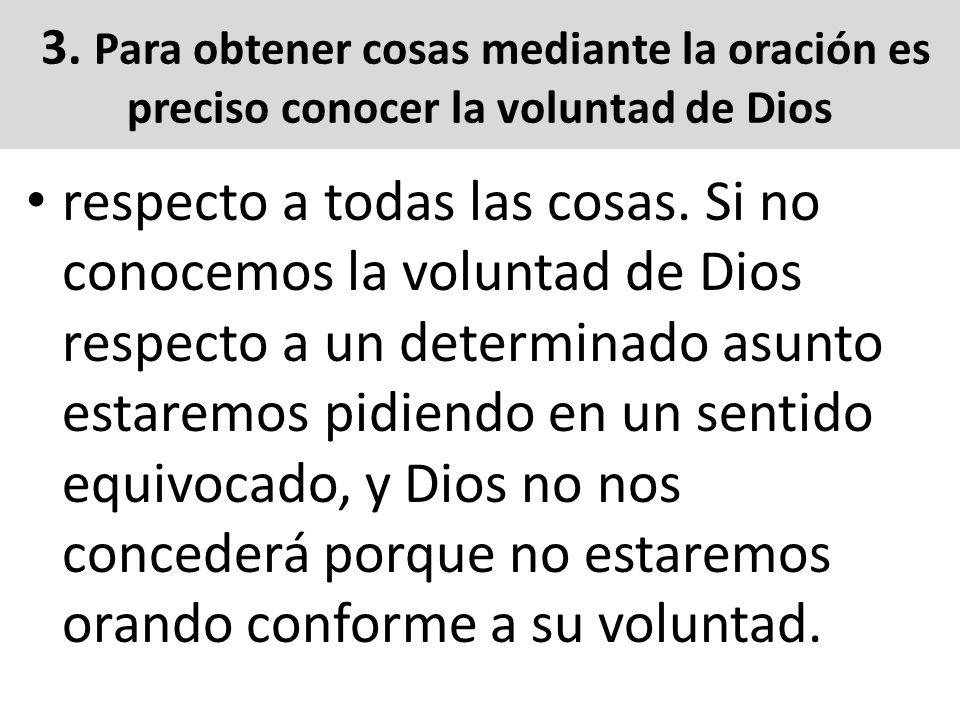 3. Para obtener cosas mediante la oración es preciso conocer la voluntad de Dios