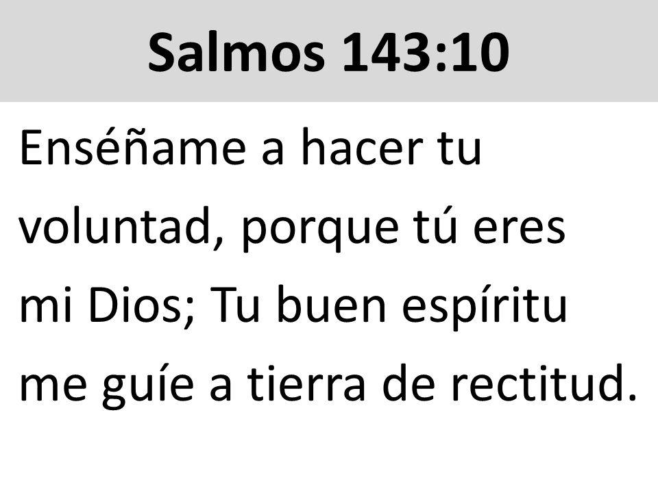 voluntad, porque tú eres mi Dios; Tu buen espíritu