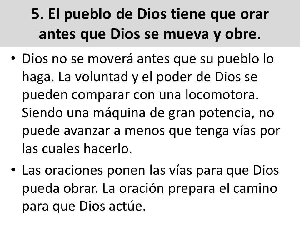 5. El pueblo de Dios tiene que orar antes que Dios se mueva y obre.