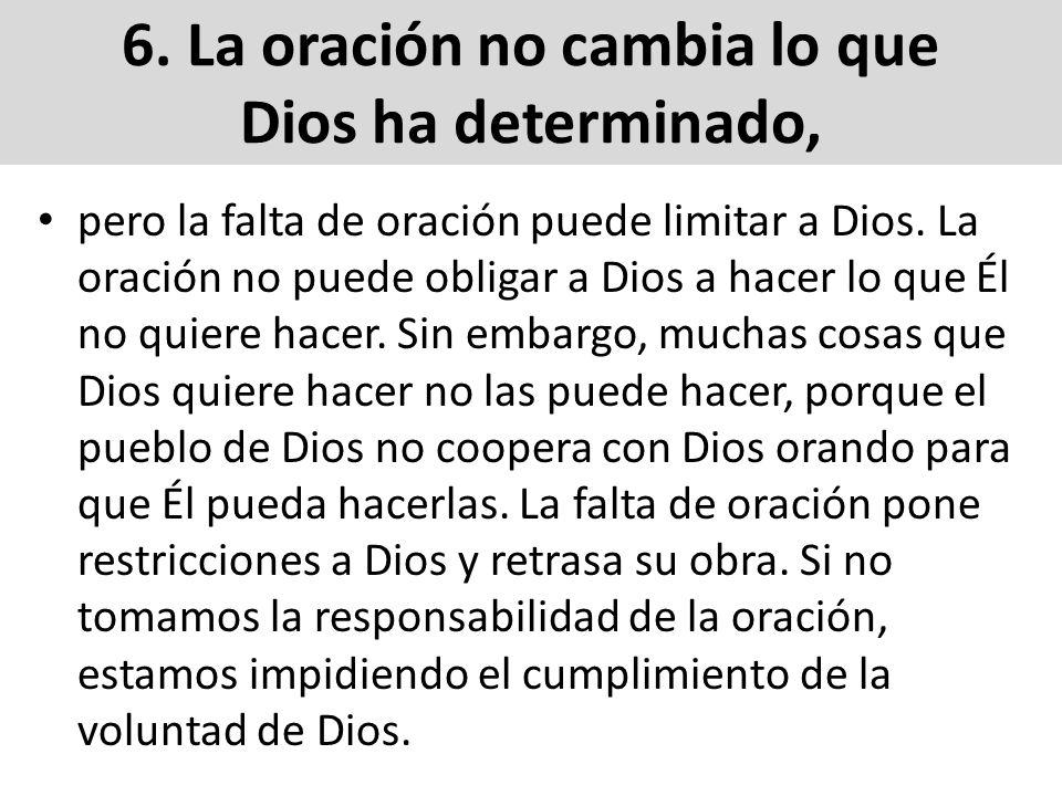 6. La oración no cambia lo que Dios ha determinado,