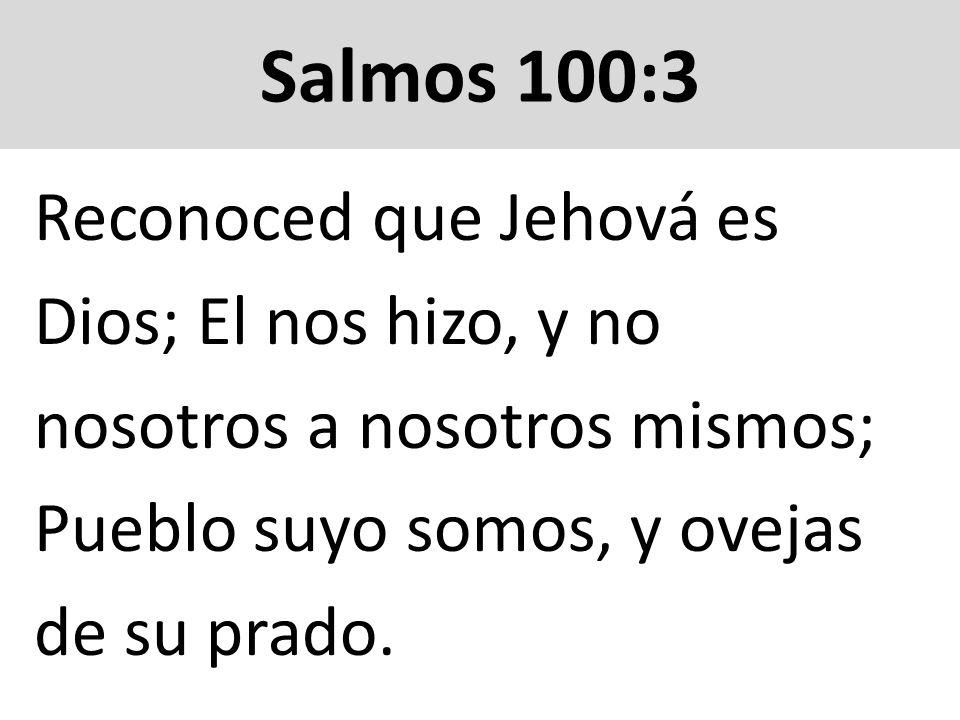 Reconoced que Jehová es Dios; El nos hizo, y no