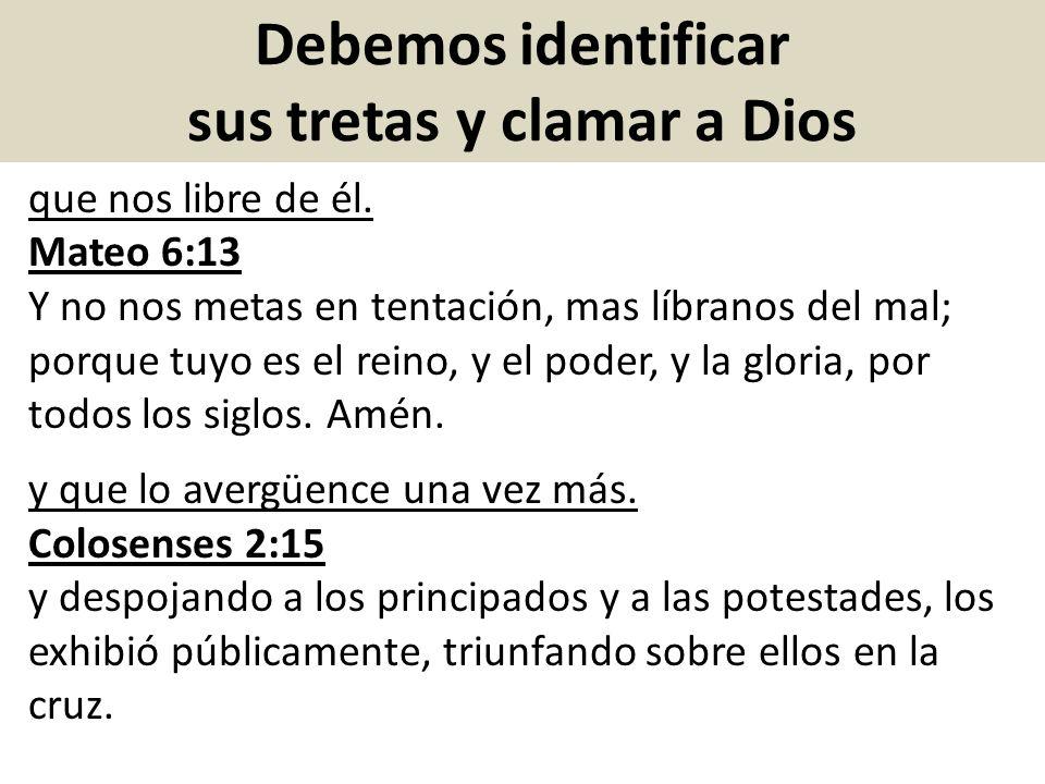 Debemos identificar sus tretas y clamar a Dios