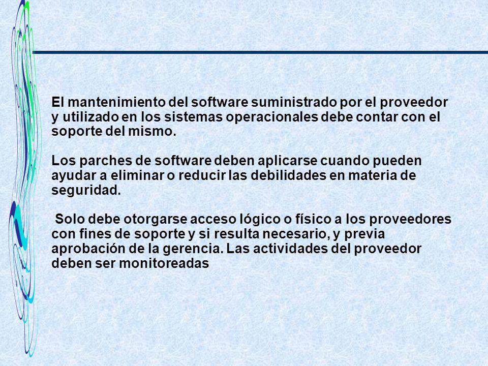 El mantenimiento del software suministrado por el proveedor y utilizado en los sistemas operacionales debe contar con el soporte del mismo.