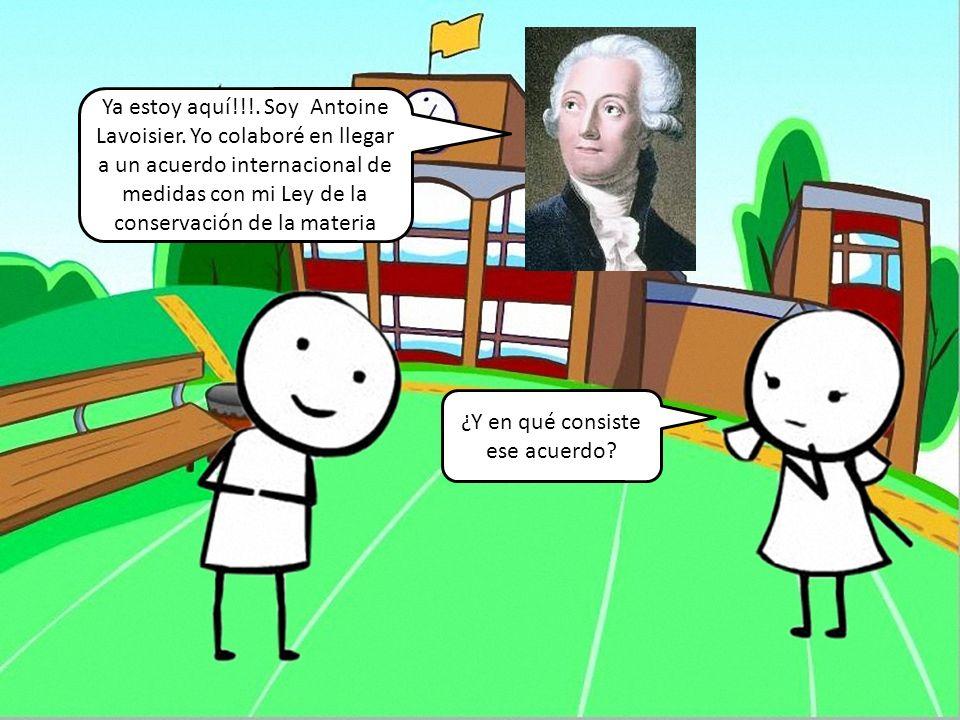 Ya estoy aquí. Soy Antoine Lavoisier