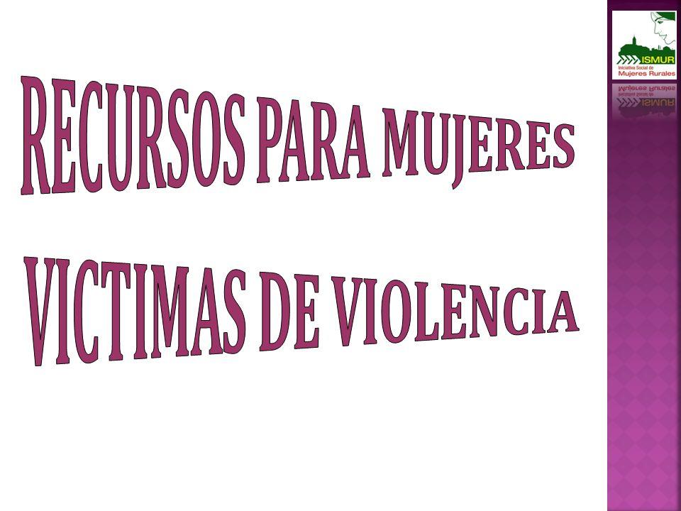 RECURSOS PARA MUJERES VICTIMAS DE VIOLENCIA