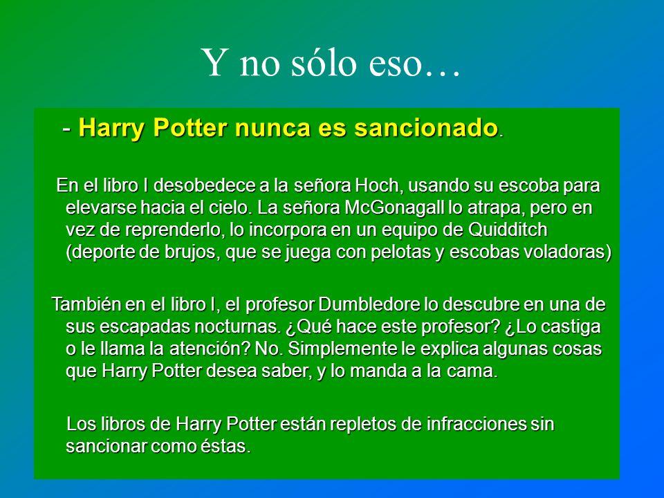 Y no sólo eso… - Harry Potter nunca es sancionado.