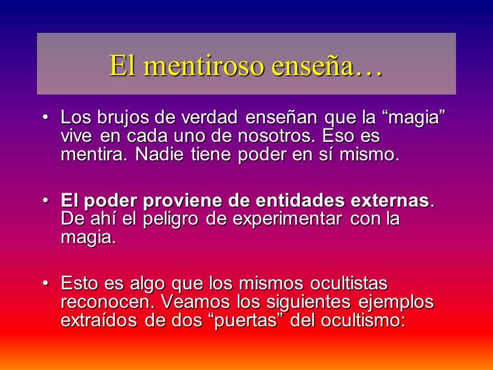 El mentiroso enseña… Los brujos de verdad enseñan que la magia vive en cada uno de nosotros. Eso es mentira. Nadie tiene poder en sí mismo.