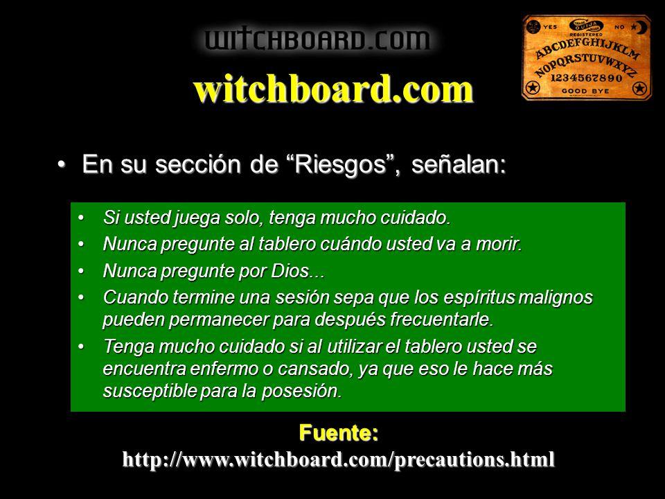 witchboard.com En su sección de Riesgos , señalan: Fuente: