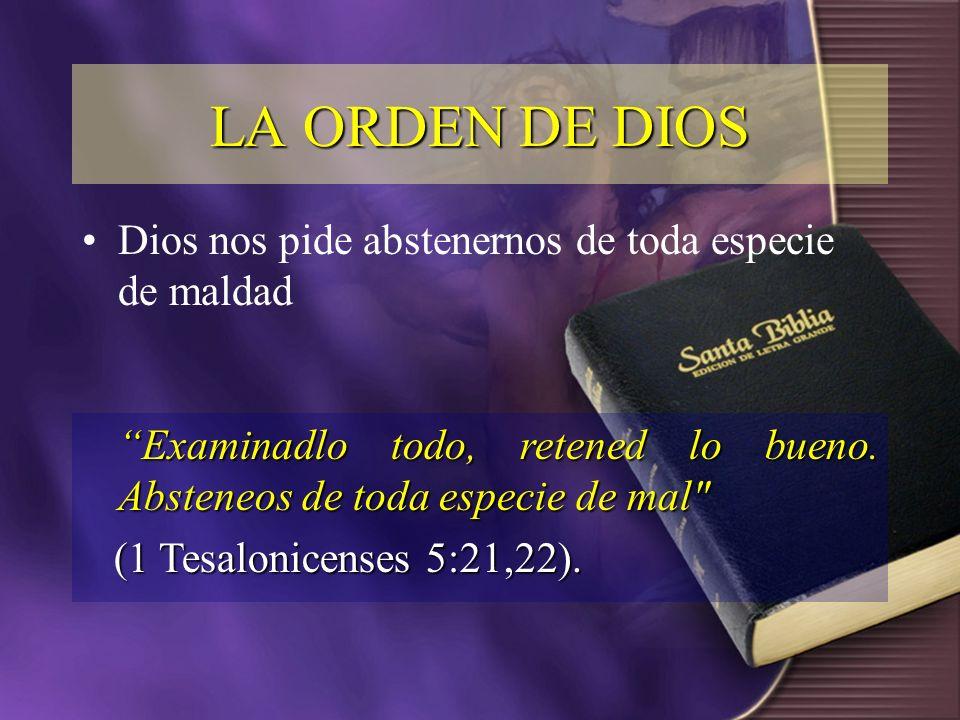 LA ORDEN DE DIOS Dios nos pide abstenernos de toda especie de maldad
