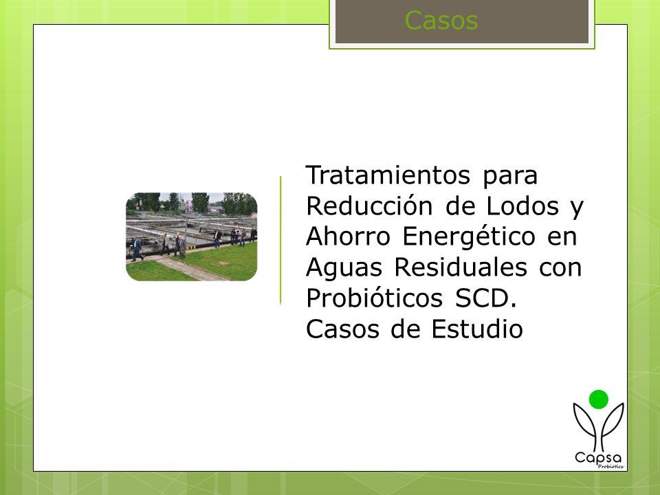 Casos Tratamientos para Reducción de Lodos y Ahorro Energético en Aguas Residuales con Probióticos SCD.