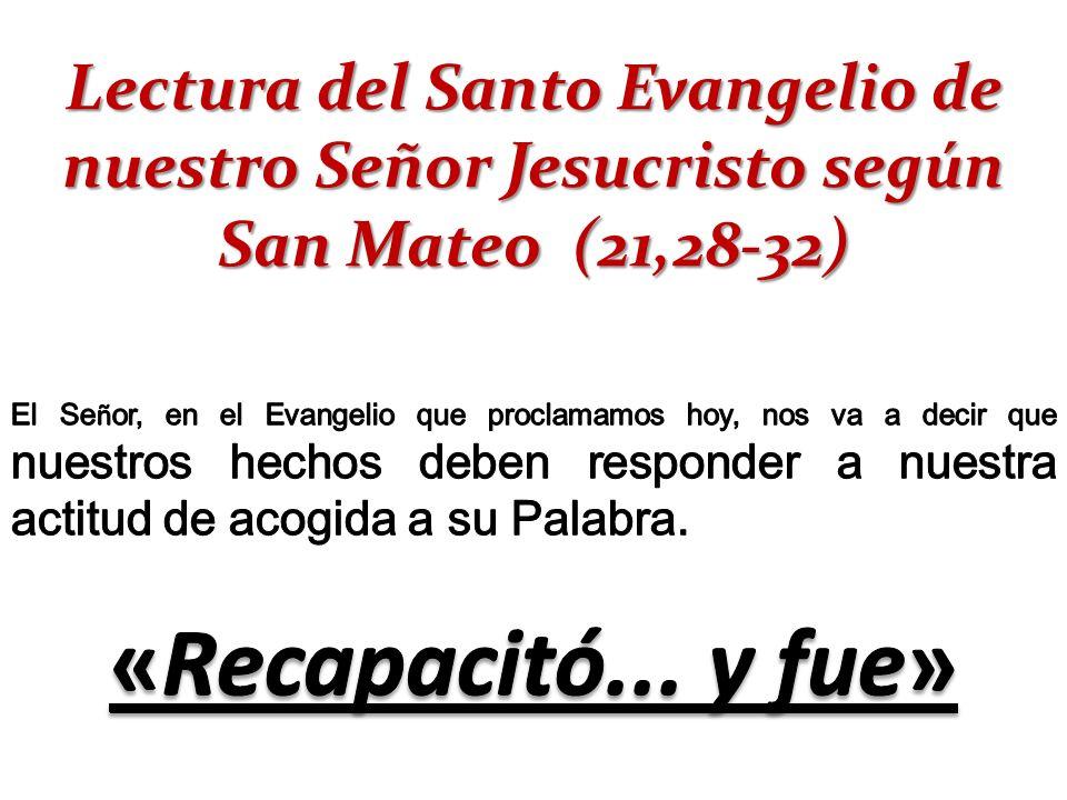 Lectura del Santo Evangelio de nuestro Señor Jesucristo según San Mateo (21,28-32)