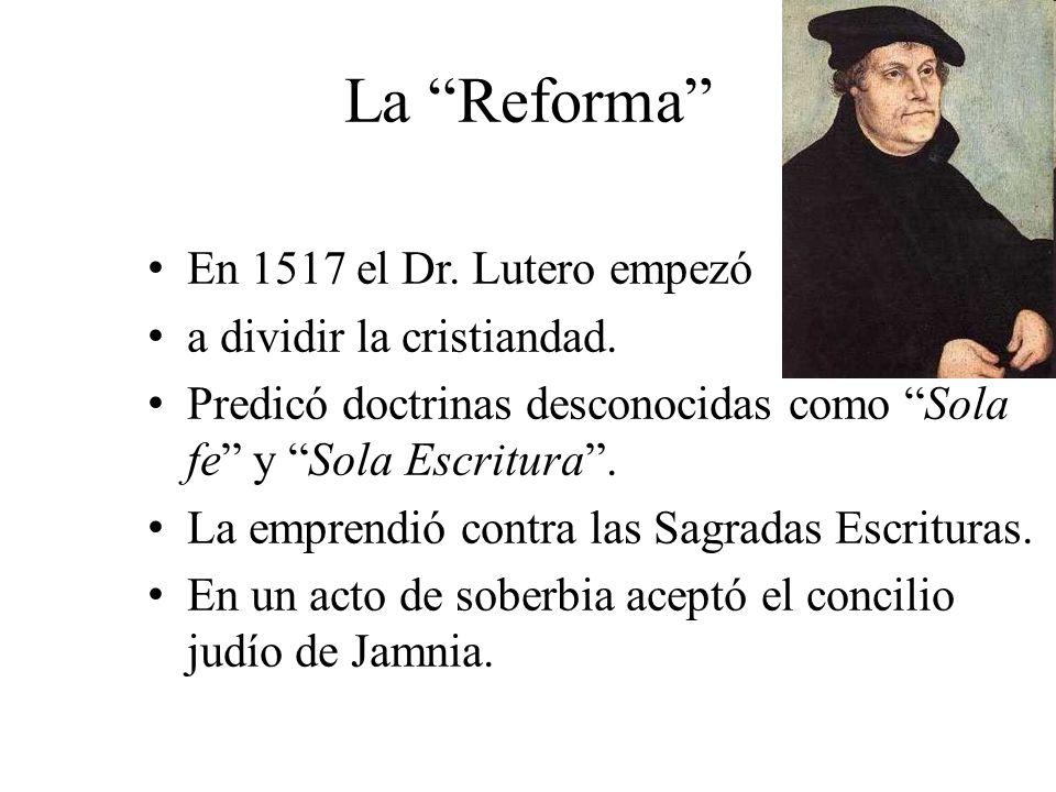 La Reforma En 1517 el Dr. Lutero empezó a dividir la cristiandad.