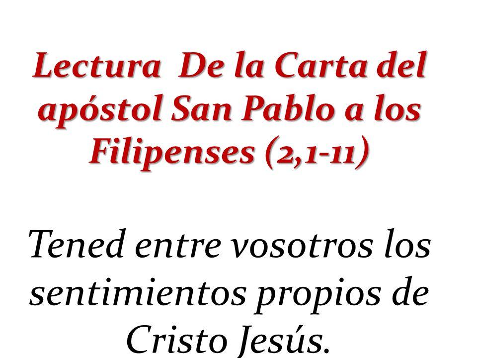 Lectura De la Carta del apóstol San Pablo a los Filipenses (2,1-11)