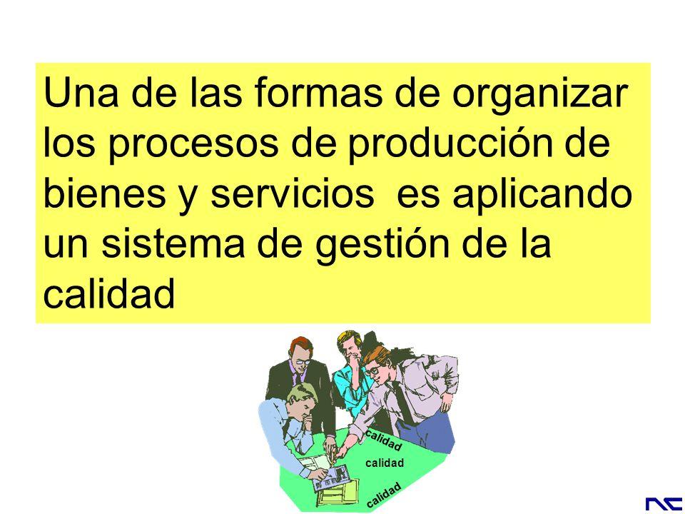 Una de las formas de organizar los procesos de producción de bienes y servicios es aplicando un sistema de gestión de la calidad