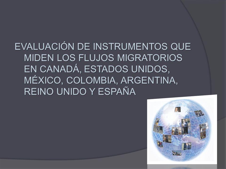 EVALUACIÓN DE INSTRUMENTOS QUE MIDEN LOS FLUJOS MIGRATORIOS EN CANADÁ, ESTADOS UNIDOS, MÉXICO, COLOMBIA, ARGENTINA, REINO UNIDO Y ESPAÑA