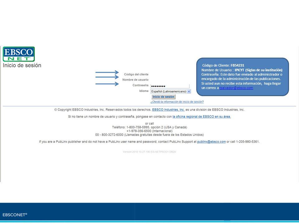 Código de Cliente: FB54231Nombre de Usuario: : IPICYT (Siglas de su institución)