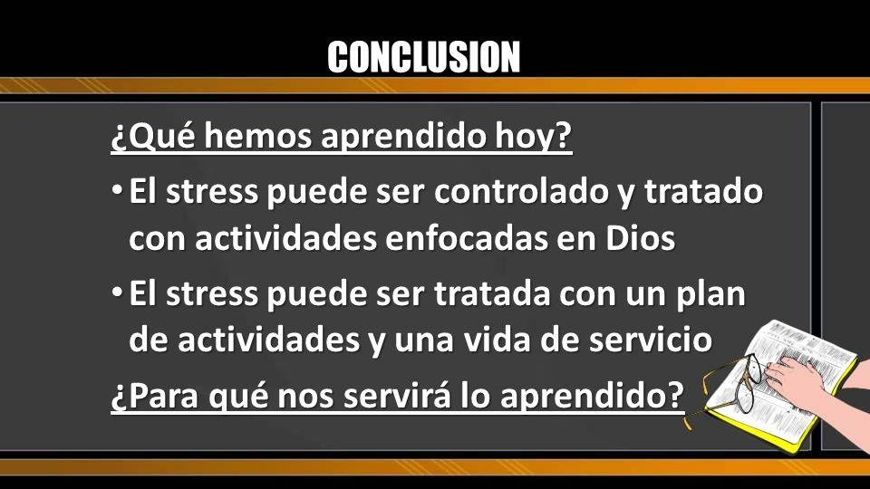 CONCLUSION ¿Qué hemos aprendido hoy El stress puede ser controlado y tratado con actividades enfocadas en Dios.
