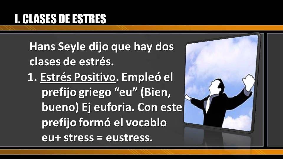 Hans Seyle dijo que hay dos clases de estrés.