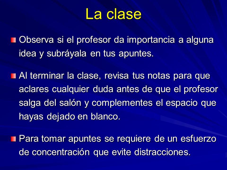 La clase Observa si el profesor da importancia a alguna idea y subráyala en tus apuntes.