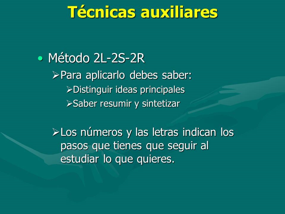 Técnicas auxiliares Método 2L-2S-2R Para aplicarlo debes saber: