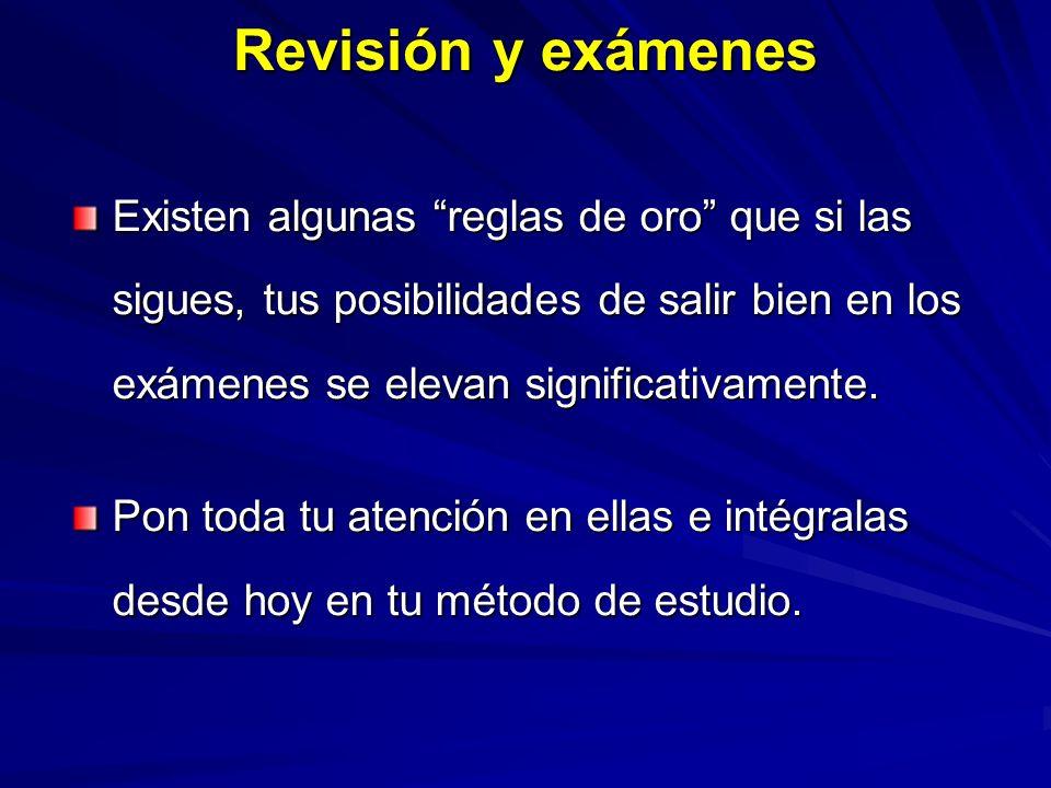 Revisión y exámenes Existen algunas reglas de oro que si las sigues, tus posibilidades de salir bien en los exámenes se elevan significativamente.