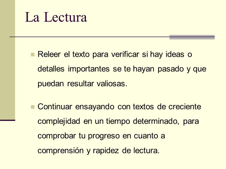 La Lectura Releer el texto para verificar si hay ideas o detalles importantes se te hayan pasado y que puedan resultar valiosas.