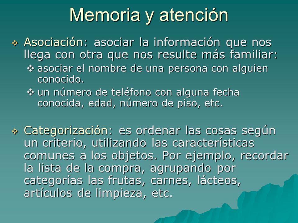 Memoria y atención Asociación: asociar la información que nos llega con otra que nos resulte más familiar: