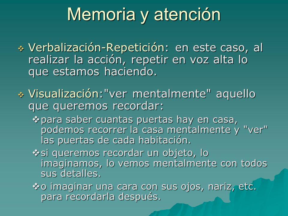 Memoria y atención Verbalización-Repetición: en este caso, al realizar la acción, repetir en voz alta lo que estamos haciendo.