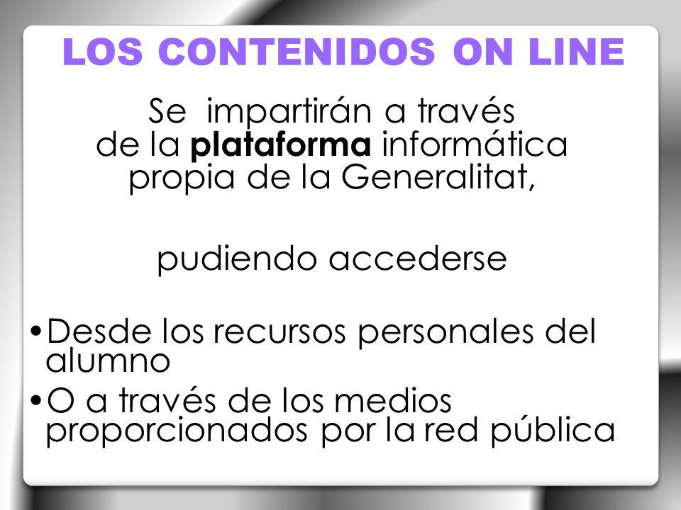 LOS CONTENIDOS ON LINE Se impartirán a través