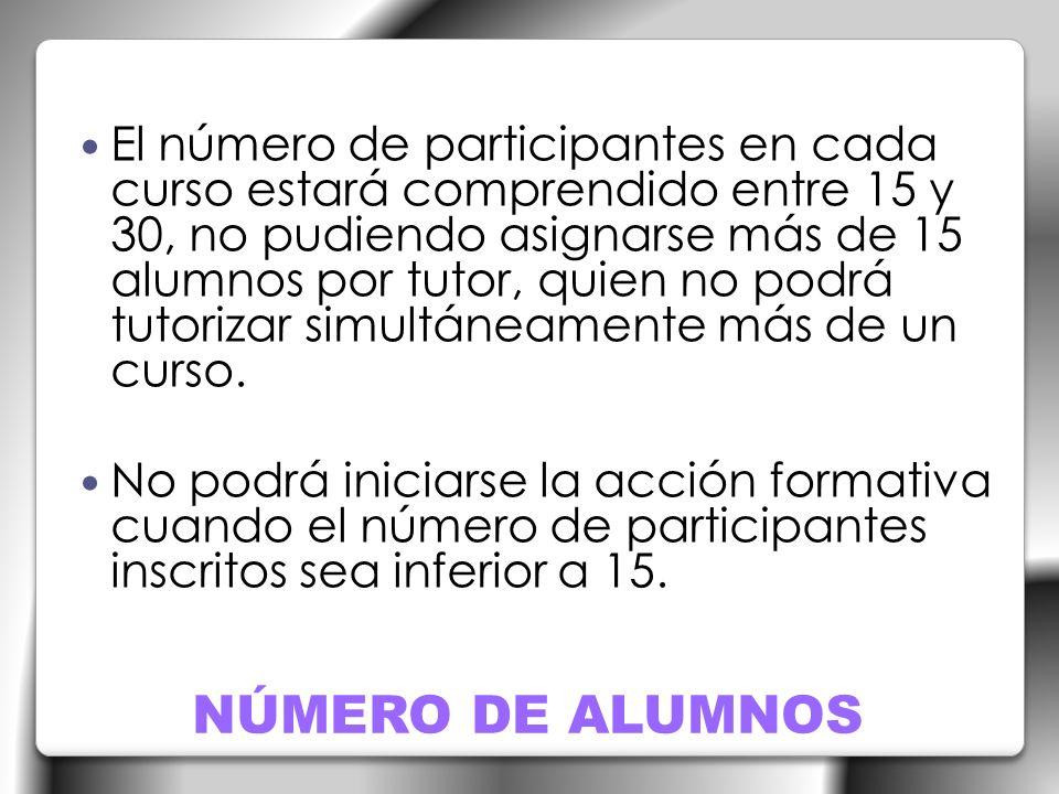 El número de participantes en cada curso estará comprendido entre 15 y 30, no pudiendo asignarse más de 15 alumnos por tutor, quien no podrá tutorizar simultáneamente más de un curso.