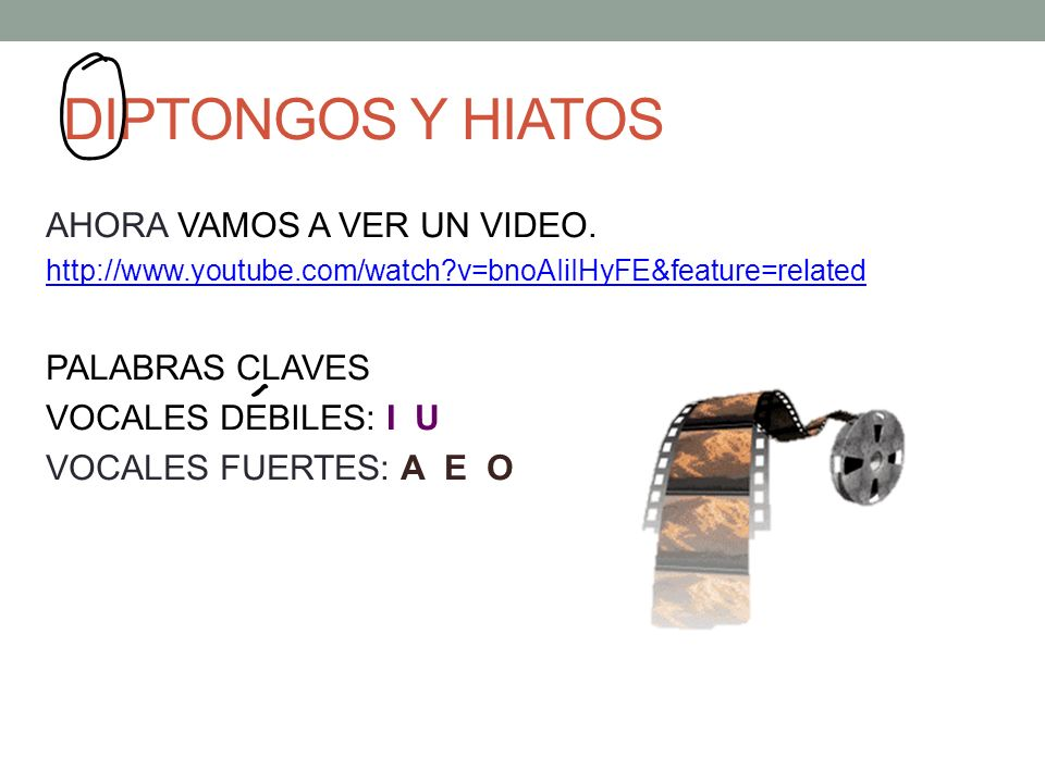 DIPTONGOS Y HIATOS AHORA VAMOS A VER UN VIDEO. PALABRAS CLAVES