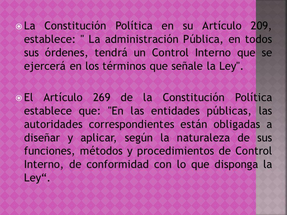 La Constitución Política en su Artículo 209, establece: La administración Pública, en todos sus órdenes, tendrá un Control Interno que se ejercerá en los términos que señale la Ley .