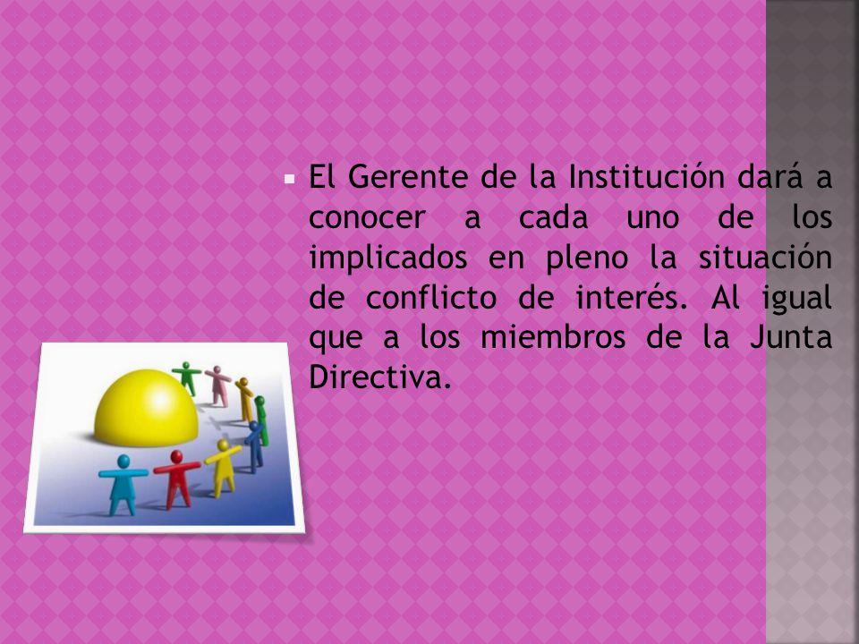 El Gerente de la Institución dará a conocer a cada uno de los implicados en pleno la situación de conflicto de interés.