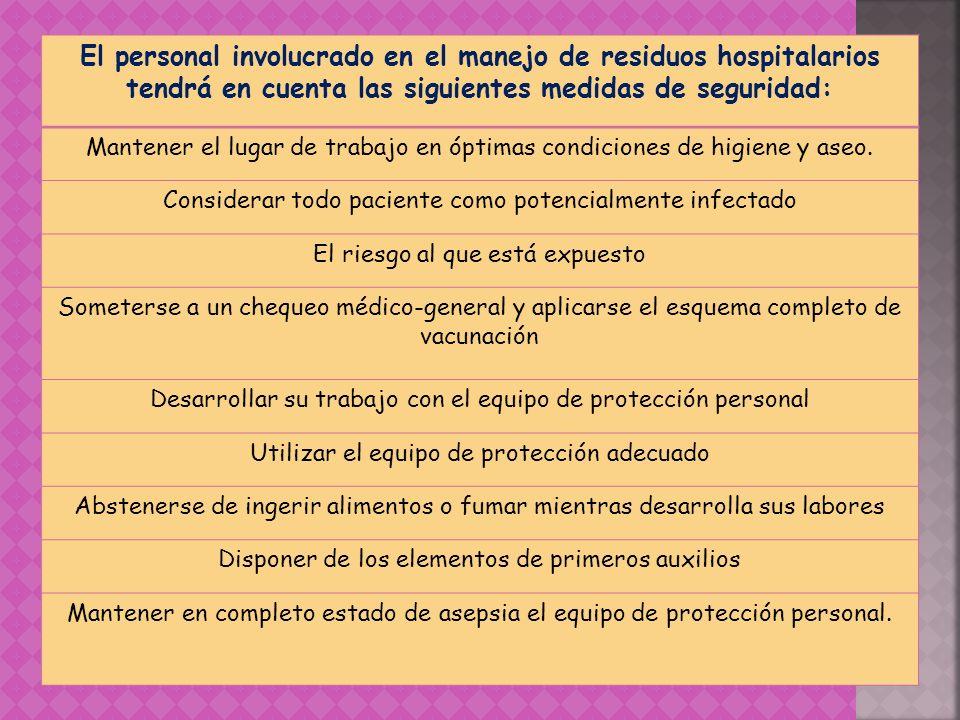 El personal involucrado en el manejo de residuos hospitalarios tendrá en cuenta las siguientes medidas de seguridad: