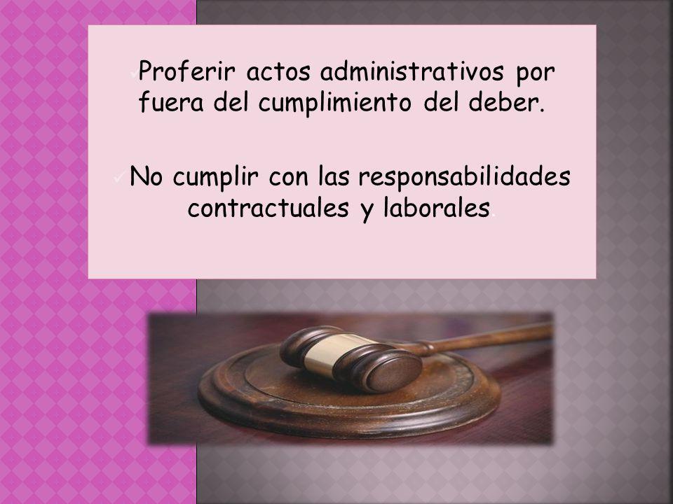 Proferir actos administrativos por fuera del cumplimiento del deber.