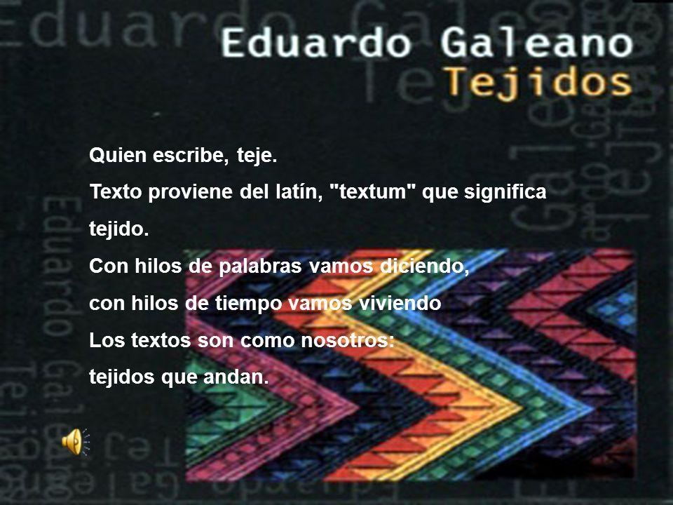 Quien escribe, teje. Texto proviene del latín, textum que significa tejido.