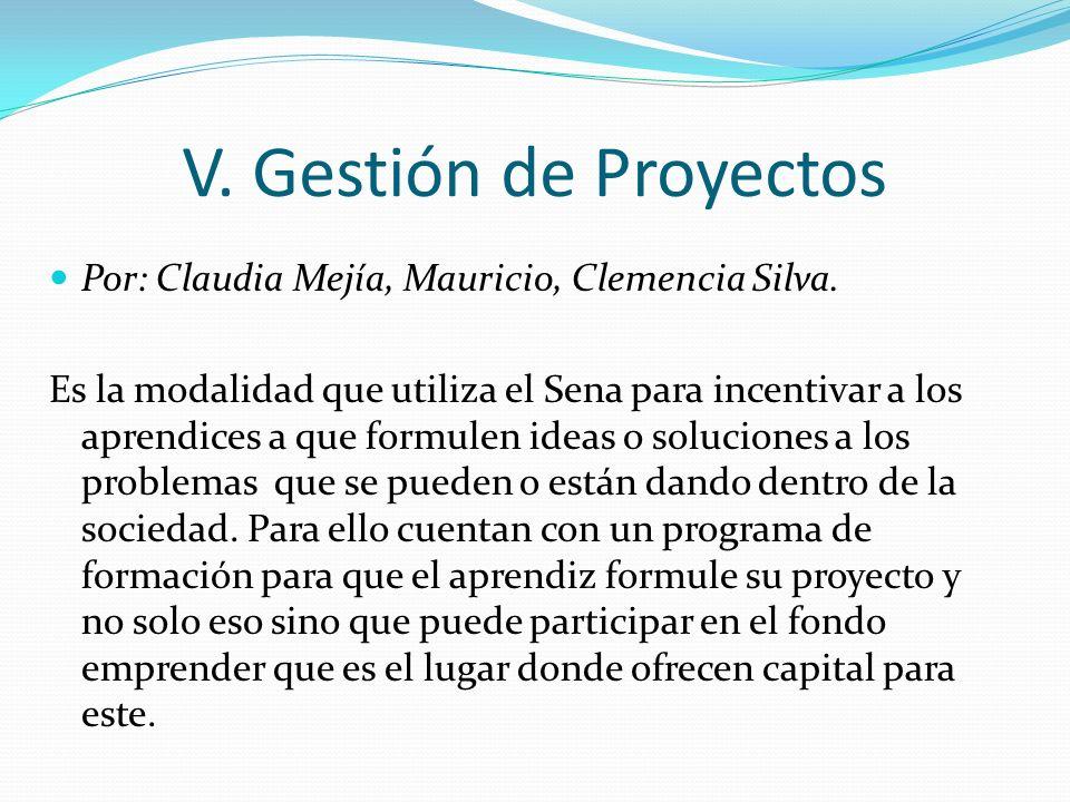 V. Gestión de Proyectos Por: Claudia Mejía, Mauricio, Clemencia Silva.