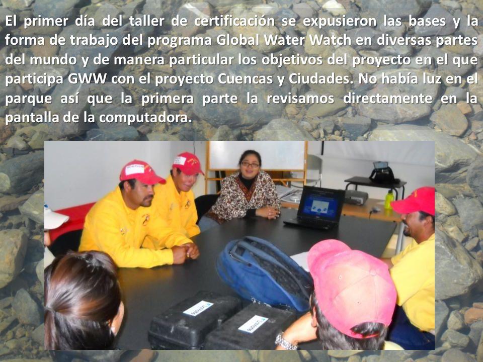 El primer día del taller de certificación se expusieron las bases y la forma de trabajo del programa Global Water Watch en diversas partes del mundo y de manera particular los objetivos del proyecto en el que participa GWW con el proyecto Cuencas y Ciudades.
