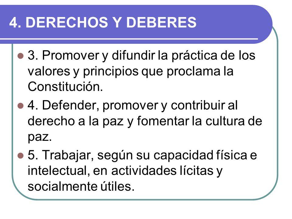 4. DERECHOS Y DEBERES 3. Promover y difundir la práctica de los valores y principios que proclama la Constitución.