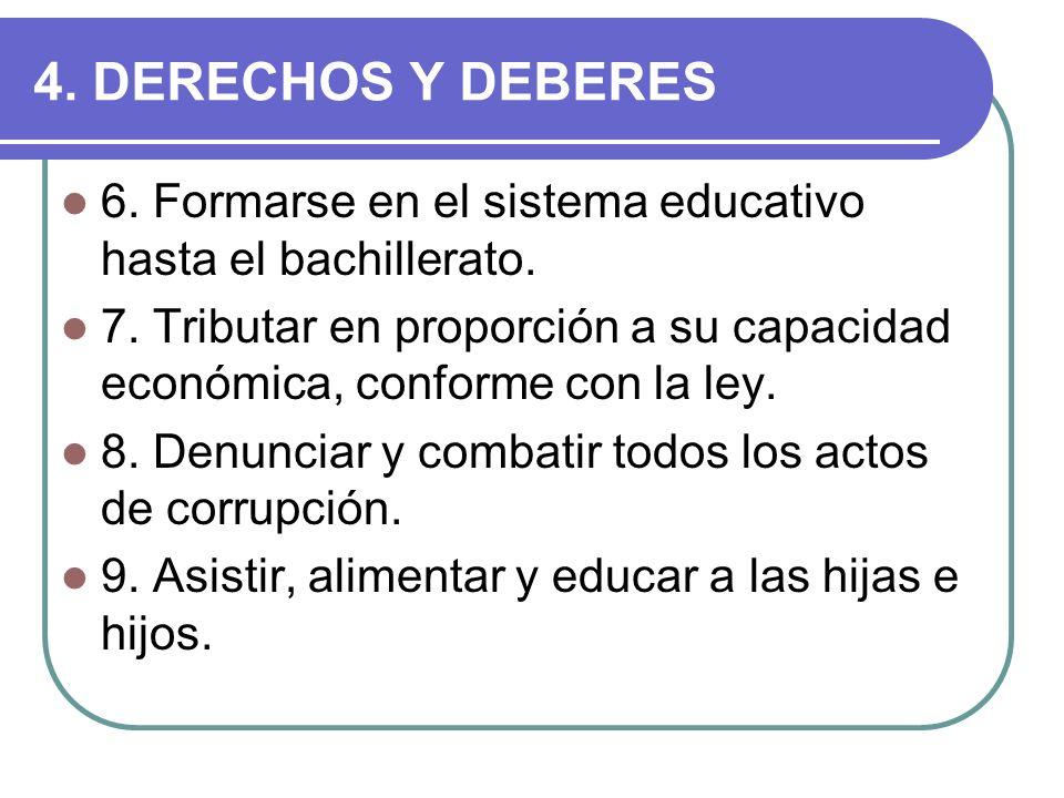 4. DERECHOS Y DEBERES 6. Formarse en el sistema educativo hasta el bachillerato.