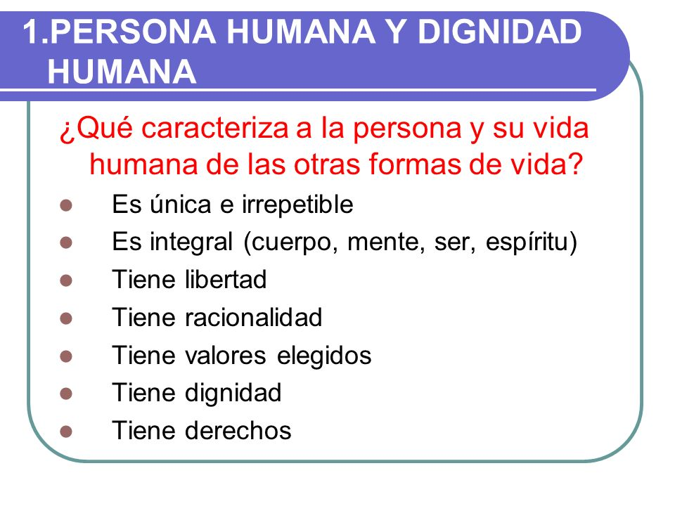 1.PERSONA HUMANA Y DIGNIDAD HUMANA