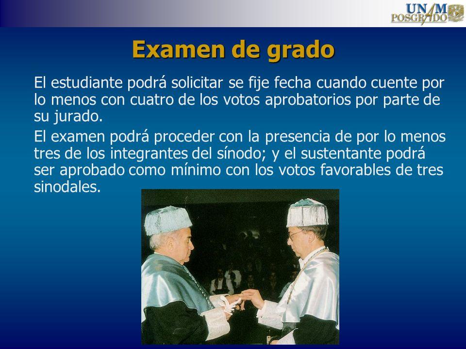 Examen de grado El estudiante podrá solicitar se fije fecha cuando cuente por lo menos con cuatro de los votos aprobatorios por parte de su jurado.