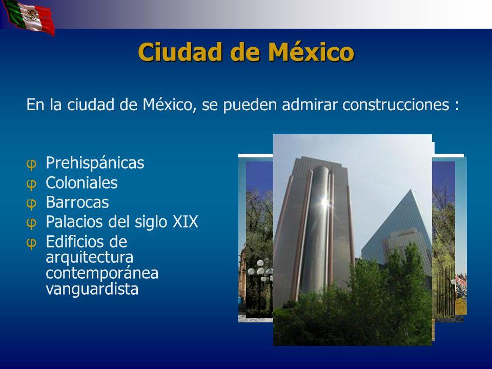 Ciudad de México En la ciudad de México, se pueden admirar construcciones : Prehispánicas. Coloniales.