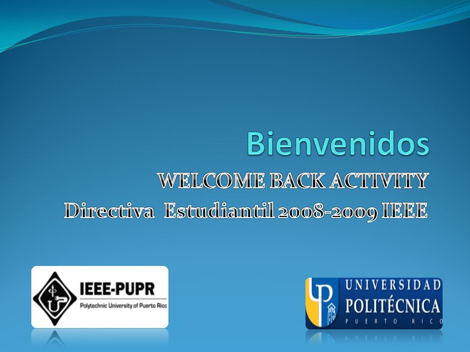 WELCOME BACK ACTIVITY Directiva Estudiantil 2008-2009 IEEE