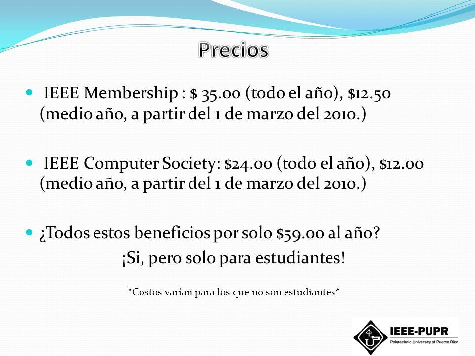 Precios IEEE Membership : $ 35.00 (todo el año), $12.50 (medio año, a partir del 1 de marzo del 2010.)