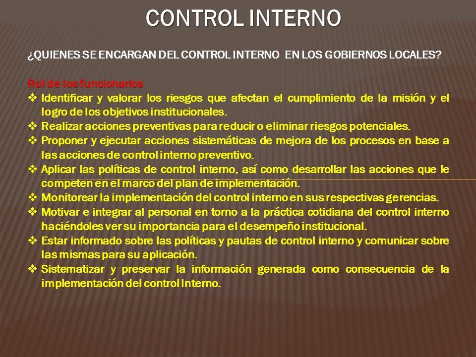 CONTROL INTERNO ¿QUIENES SE ENCARGAN DEL CONTROL INTERNO EN LOS GOBIERNOS LOCALES Rol de los funcionarios.